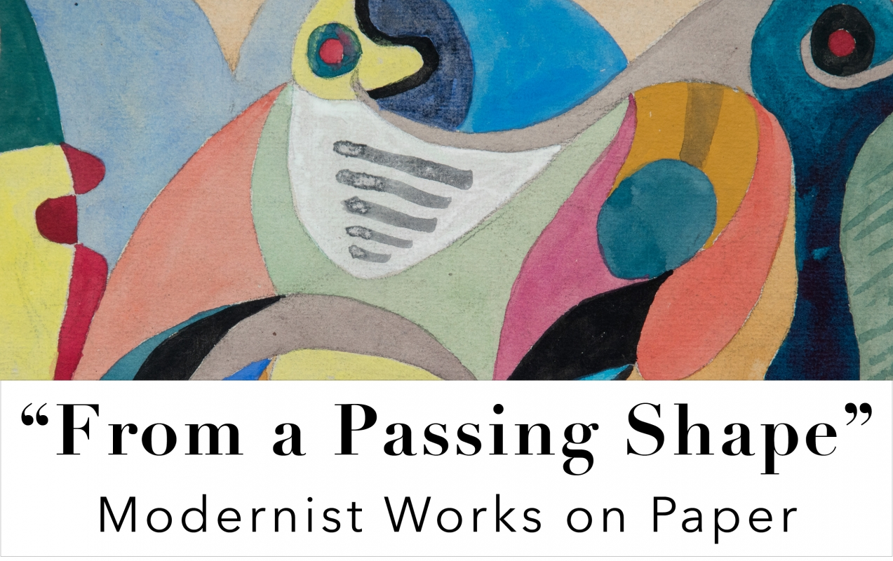 """From a Passing Shape"": Modernist Works on Paper"