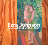 Ezra Johnson | Selected Works 2003 - 2017