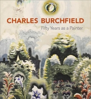 Charles Burchfield: Fifty Years as a Painter, 2010