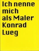 Konrad Lueg: Ich nenne mich als Maler
