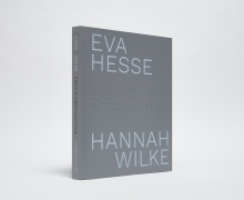 Eva Hesse / Hannah Wilke: Erotic Abstraction