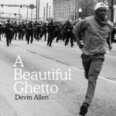 """Saturday: Devin Allen book release: """"A Beautiful Ghetto"""""""