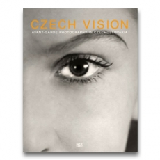 Czech Vision: Avant Garde Photography in Czechoslovakia