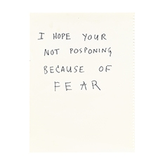 I Hope Your Not Posponing Because of Fear