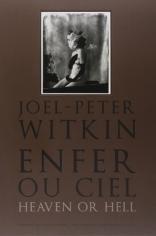 Joel-Peter Witkin. Enfer ou Ciel, Heaven or Hell, Éditions de La Martinière, Paris, France, 2012.