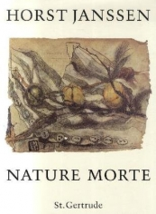 Horst Janssen. Nature Morte. Verlag St. Gertrude, Hamburg (Germany), 1997.