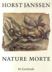 Horst Janssen. Nature Morte. Verlag St. Gertrude, Hamburg (Germany), 1997.