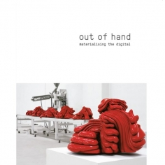 Out of Hand: Materializing the Digital