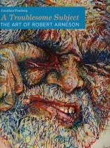 Catalog cover, 'A Troublesome Subject: The Art of Robert Arneson,' 2013
