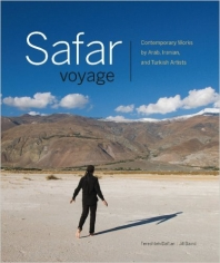 Safar/Voyage: Contemporary Works by Arab, Iranian and Turkish Artists
