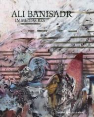 """Ali Banisadr """"In Medias Res"""""""