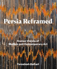 Persia Reframed: Iranian Visions of Modern and Contemporary Art