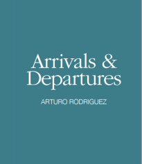 Arturo Rodriguez: Arrivals and Departures