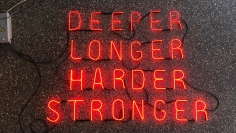 Hannah Cutts  Deeper, Longer, Harder, Stronger, 2018  Neon