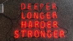 Hannah Cutts  Deeper, Longer, Harder, Stronger, 2018  Neon