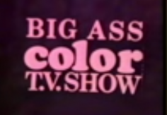 BIG-ASS COLOR-TV SHOW