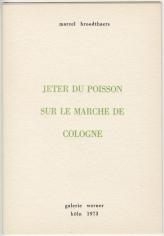"""Marcel Broodthaers """"Jeter du poisson sur le marché de Cologne"""", 1973"""