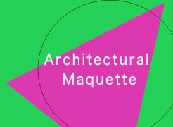 ARCHITECTURAL MAQUETTE