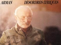 Désordres Lyriques: Carte blanche à Arman