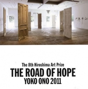 The 8th Hiroshima Art Prize - THE ROAD OF HOPE: YOKO ONO 2011