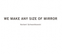 Nobert Schwontkowski: We Make Any Size of Mirror