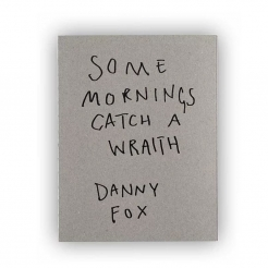 Danny Fox | Some Mornings Catch A Wraith