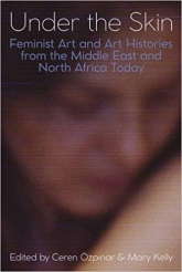Under the Skin: Feminist Art and Art Histories from the Middle East and North Africa Today
