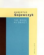 Hubertus Gojowczyk The Book As Object