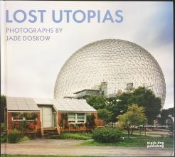 Jade Doskow: Lost Utopias