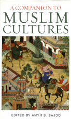 A Companion to Muslim Cultures Edited by Amyn B. Sajoo