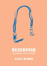 Reservoir: Sketchbooks & Selected Works by Alice Maher