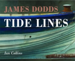 TIDE LINES, THE LIFE AND ART OF JAMES DODDS, by Ian Collins