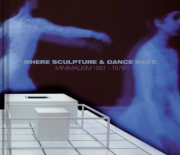 Where Sculpture & Dance Meet: Minimalism 1961 - 1979