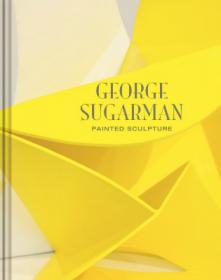 George Sugarman: Painted Sculpture