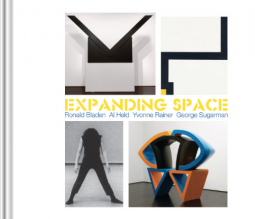 Expanding Space: Ronald Bladen, Al Held, Yvonne Rainer, George Sugarman