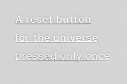 , A reset button for the universe pressed only once, 2015