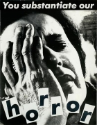 Barbara Kruger, Untitled (You substantiate our horror), 1983photograph and type on paper9 5/8 x 7 1/2 inches (24.4 x 19.1 cm)