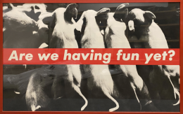 Barbara Kruger Are We Having Fun Yet?, 1987