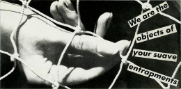 Barbara Kruger, Untitled (We are the objects of your suave entrapments), 1984photograph and type on paper4 1/2 x 9 1/8 inche…