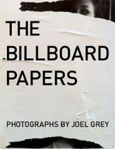The Billboard Papers: Photographs by Joel Grey