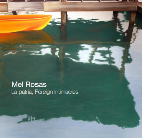Mel Rosas - La patria, Foreign Intimacies - Digital Catalogue