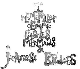 I Remember Ceramic Castles, Mermaids and Japanese Bridges, September 21, 2012 - October 6, 2013