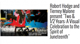 "Robert Hodge and Tierney Malone's ""Two & 1/2 Years: A Visual Celebration to the Spirit of Juneteenth"""