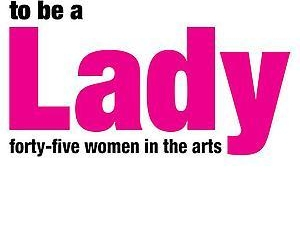 Judy Pfaff: To Be A Lady: Forty Five Women in the Arts