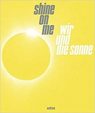 "Zoe Leonard in ""Shine on Me: We and the sun"" at Deutsches Hygiene-Museum"