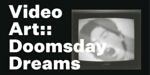 "ARTIST PANEL DISCUSSION: FEDERICO SOLMI TO PARTICIPATE IN ""VIDEO ART::DOOMSDAY DREAMS"""