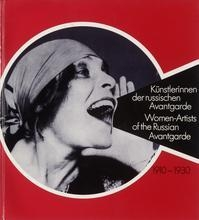 Women-Artists of the Russian Avantgarde 1910 – 1930