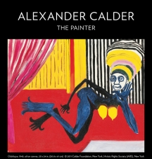 This image is the poster for the exhibition Alexander Calder the Painter. It features the title of the exhibition on top and an image of one of Calder's painting called Odalisque executed in 1946. It represents an African woman laying on a red floor, the background is made of the room features on the left a yellow wall and on the right side a wall with black and white stripes. there is a pink curtain on the left.