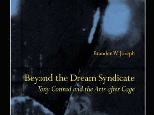 Beyond the Dream Syndicate: Tony Conrad and the Arts after Cage