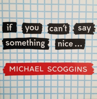 "Michael Scoggins | ""if you can't say something nice. . ."" 